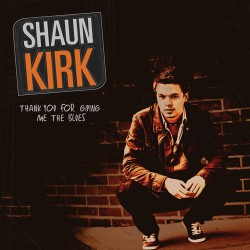 Album Review – Shaun Kirk – Thank You For Giving Me The Blues